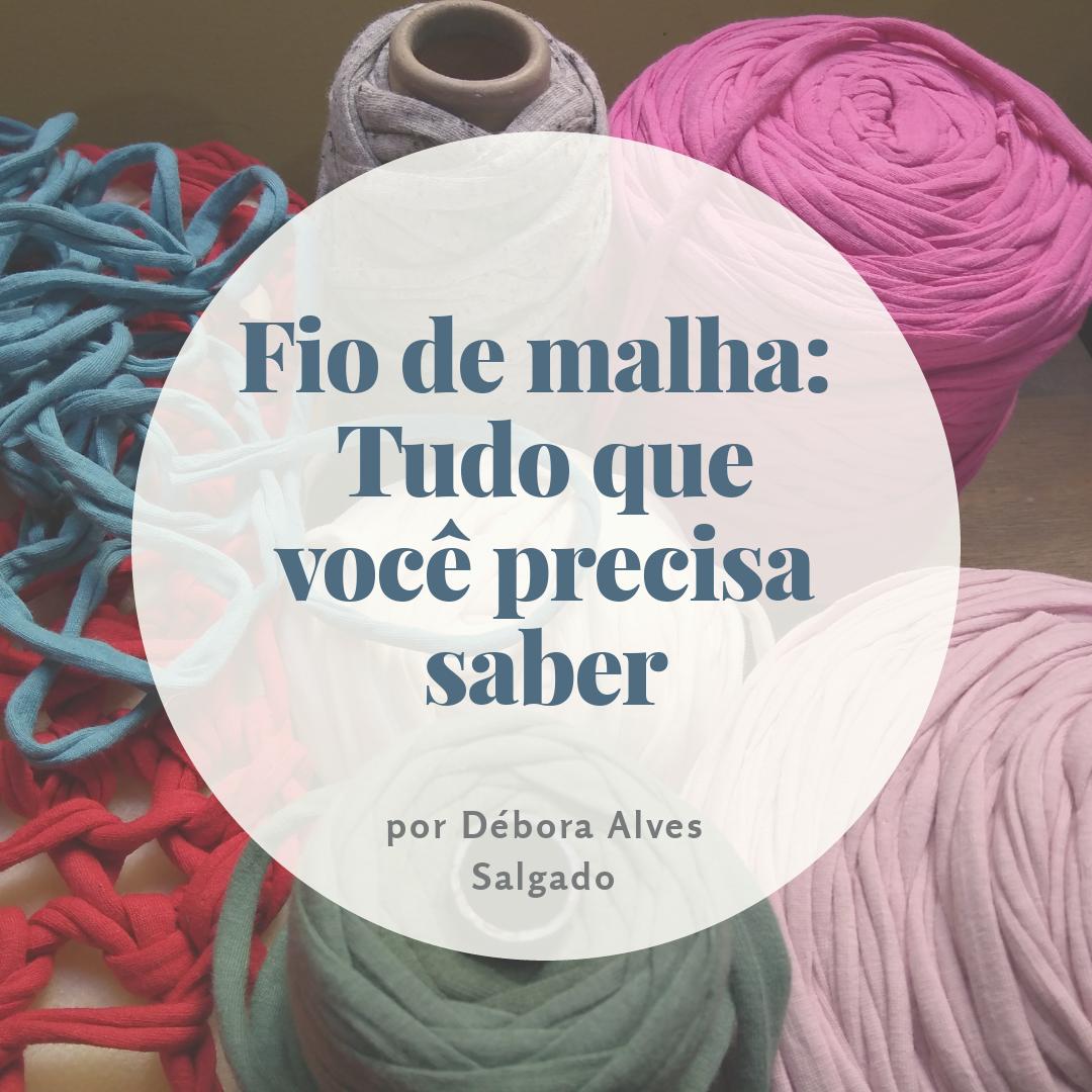 Fio de malha - tudo o que você precisa saber - por Débora Alves